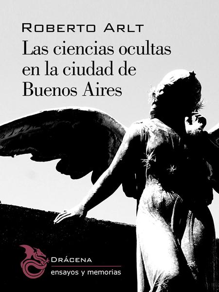 Las ciencias ocultas en la Ciudad de Buenos Aires - Roberto Arlt
